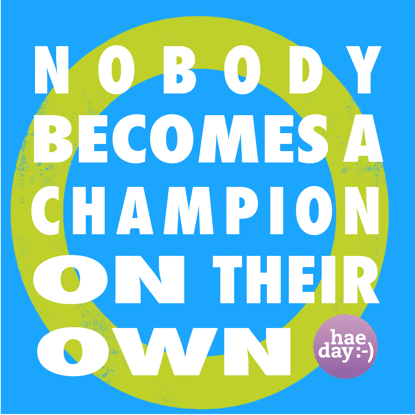 Nobody becomes a champion on their own.